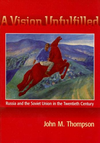 A Vision Unfulfilled: Russia and the Soviet Union in the Twentieth Century