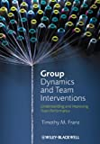 Group Dynamics and Team Interventions, Timothy M. Franz, 1405186704