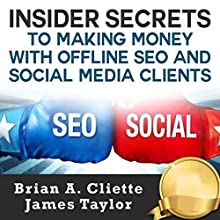 Insider Secrets to Making Money with Offline SEO and Social Media Clients Audiobook by Brian A. Cliette, James Taylor Narrated by Trevor Clinger