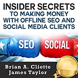 Insider Secrets to Making Money with Offline SEO and Social Media Clients