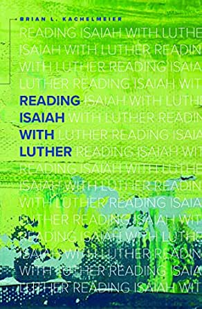 Reading Isaiah with Luther - Kindle edition by Kachelmeier, Brian L..  Religion & Spirituality Kindle eBooks @ Amazon.com.