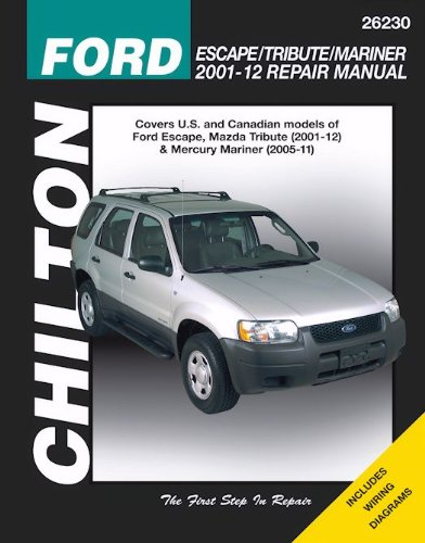 Ford Escape Manual - Chilton Total Car Care Ford Escape/Tribute/Mariner 2001-2012 Repair Manual (Chiltons Total Car Care Repair Manual)