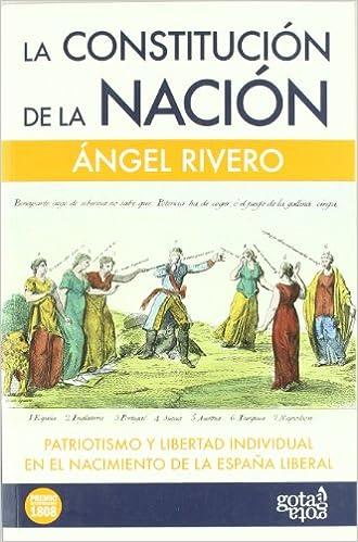 La constitución de la nación: patriotismo y libertad individual en el nacimiento de la España liberal: Amazon.es: Rivero Rodríguez, Ángel: Libros