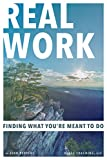 Real Work: Finding What You're Meant To Do