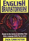 English Brainstormers!: Ready-To-Use Games and Activities That Make Language Skills Fun to Learn (J-B Ed Hands on)