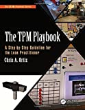 The TPM Playbook: A Step-by-Step Guideline for the Lean Practitioner (The LEAN Playbook Series)