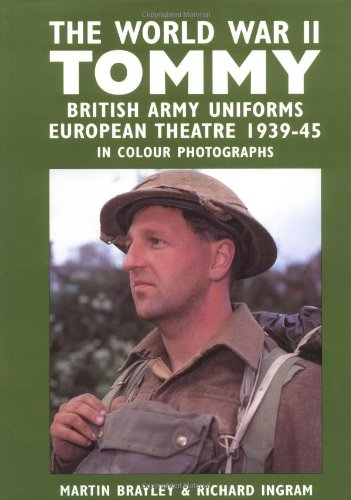 The World War II Tommy: British Army Uniforms of the European Theatre 1939-45