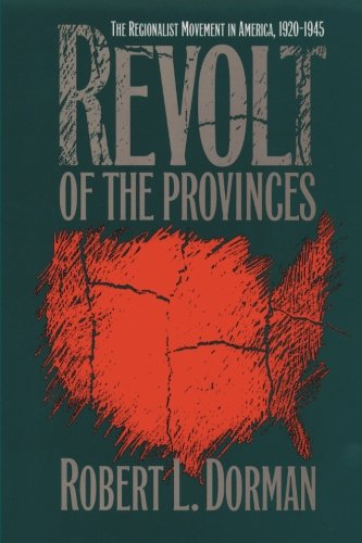 Revolt of the Provinces: The Regionalist Movement in America, 1920-1945 (H. Eugene and Lillian Youngs Lehman Series)