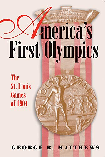 Search : America's First Olympics: The St. Louis Games of 1904 (Sports and American Culture)