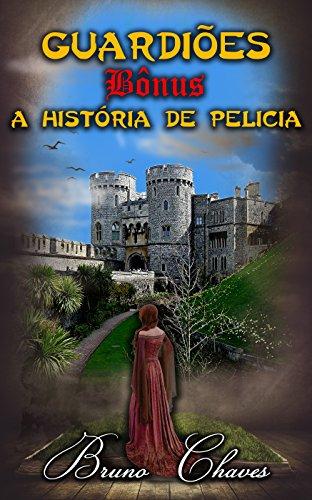 Guardiões, Bônus: A História de Pelicia (Saga dos Guardiões Livro 13) (Portuguese Edition)
