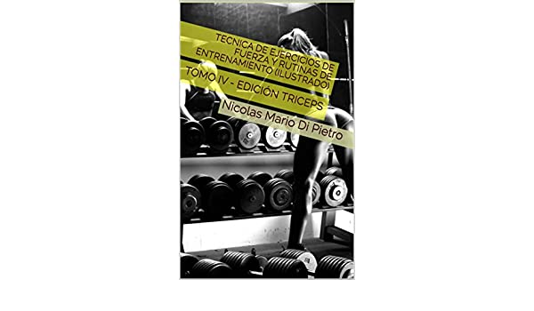 Amazon.com: Tecnica de Ejercicios de Fuerza y Rutinas de Entrenamiento (ILUSTRADO): TOMO IV - EDICIÓN TRICEPS (Spanish Edition) eBook: Nicolas Mario Di ...