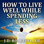 How to Live Well While Spending Less | J.D. Rockefeller