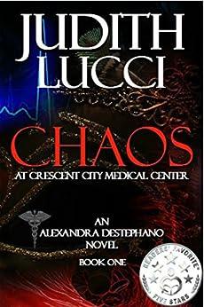 Chaos at Crescent City Medical Center (Alexandra Destephano Book 1) by [Lucci, Judith]