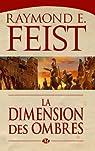 La Dimension des ombres: La Guerre des ténèbres, T2 (Fantasy) par Feist