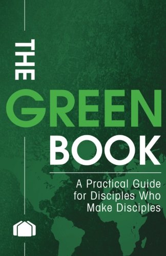 The Green Book: A Practical Guide for Disciples Who Make Disciples