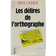 Les delires de l'orthographe: En forme de dictioNaire (French Edition)