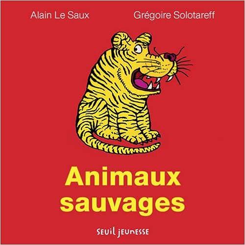 Mobi gratuit télécharger des ebooks Animaux sauvages B00EY3CU2U PDF by Alain Le Saux