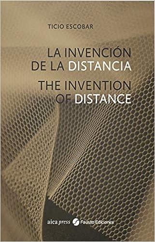 Ticio Escobar: The Invention Of Distance por Ticio Escobar epub