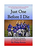 Just One Before I Die: A Cubs Fan's Chronicle of a Championship Season