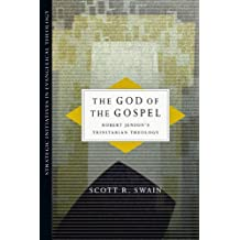 The God of the Gospel: Robert Jenson's Trinitarian Theology (Strategic Initiatives in Evangelical Theology)