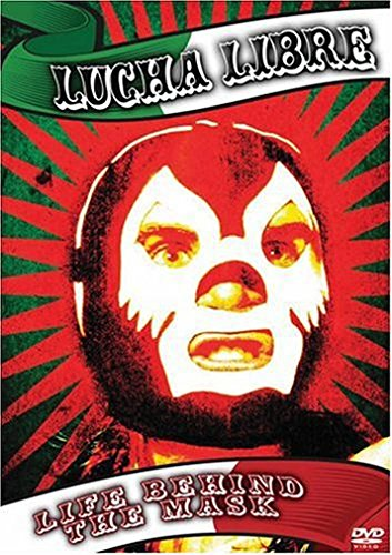 Lucha Libre: Life Behind the Mask