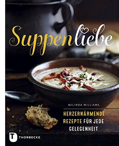 Suppenliebe - Herzerwärmende Rezepte für jeden Gelegenheit