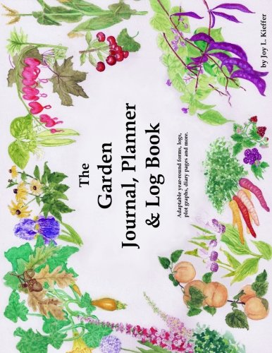 The Garden Journal, Planner and Log Book: Repeat successes & learn from mistakes with complete personal garden records.