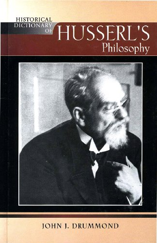(Historical Dictionary of Husserl's Philosophy (Historical Dictionaries of Religions, Philosophies, and Movements Series Book 81))