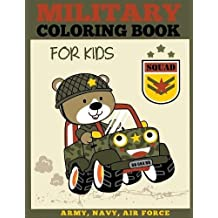 Military Coloring Book for Kids: Army, Navy, Air Force Coloring for Boys and Girls with Tanks, Soldiers, Planes, Ships, Helicopters