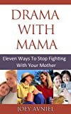 Drama with Mama - Eleven Ways To Stop Fighting With Your Mother (Mother Daughter Relationships Book 1)