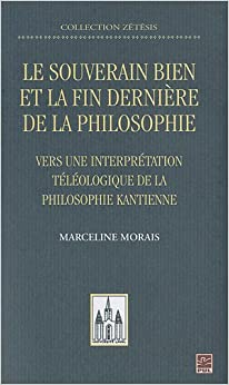 Le souverain bien et la fin dernière de la philosophie : Vers une interprétation téléologique de la philosophie kantienne