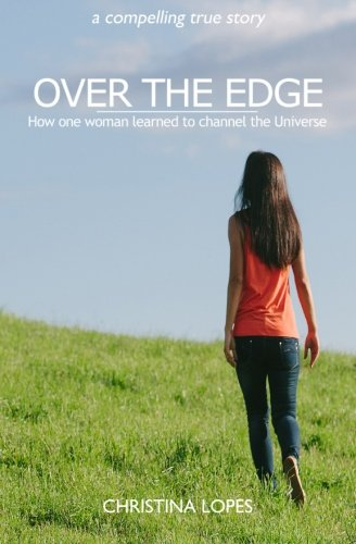 Read Online Over The Edge: How One Woman Learned To Channel The Universe ebook