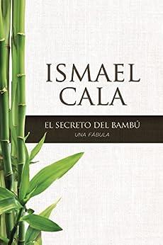 El secreto del Bambú: Una fábula (Spanish Edition) by [Cala, Ismael]
