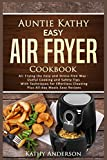 img - for Auntie Kathy Easy Air Fryer Cookbook: Air frying the Easy and Stress-Free Way: Useful Cooking and Safety Tips with Effortless Cleaning Techniques, plus All-Day Meals Air Frying Easy Recipes. (Volume) book / textbook / text book
