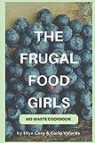 The Frugal Food Girls: No-Waste Cookbook