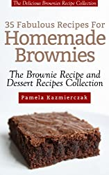 35 Fabulous Recipes For Homemade Brownies - The Delicious Brownies Recipe Collection (The Brownie Recipe and Dessert Recipes Collection)