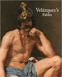 Velazquez's Fables: Mythology and Sacred History in the Golden Age (2010-08-31)