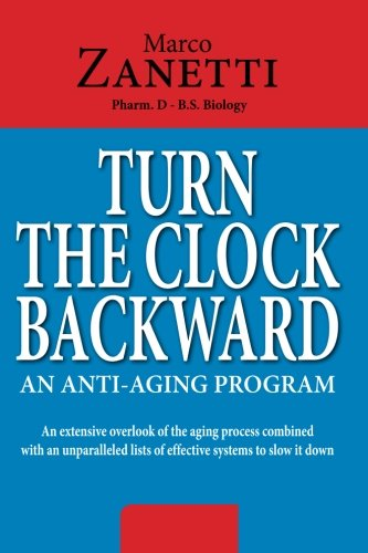 51I5nxfjU4L - Turn The Clock Backward: AN ANTI-AGING PROGRAM  An extensive overlook of the aging process combined with an unparalleled lists of effective systems to slow it down