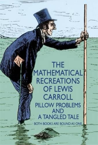 The Mathematical Recreations of Lewis Carroll: Pillow Problems and a Tangled Tale (Dover Recreational (Eureka Pillow)