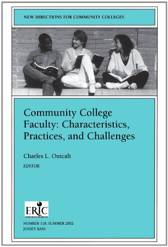 Community College Faculty: Characteristics, Practices,...