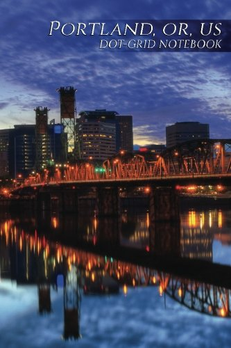 Portland, OR, US Dot-Grid Notebook: 150 page SketchBook ScrapBook Notebook (Business 150 Dot-Grid) (Volume 38) ()