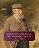 Tom Morris of St Andrews : The Colossus of Golf, 1821-1908, Malcolm, David and Crabtree, Peter E., 1841588180