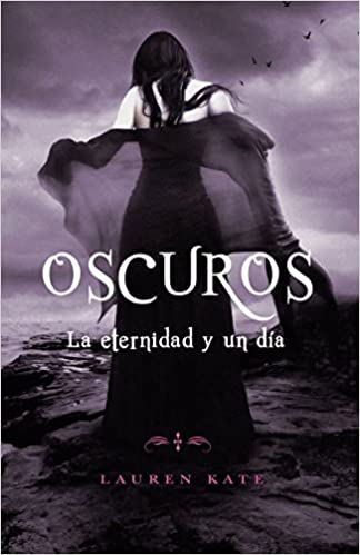 Amazon.com: La eternidad y un día: Oscuros 5 (Spanish Edition) (9780345805379): Lauren Kate: Books