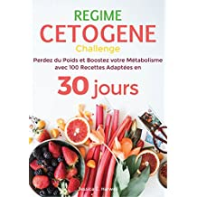 Régime Cétogène: Perdez du Poids et Boostez votre Métabolisme avec 100 Recettes Adaptées en 30 jours (French Edition)
