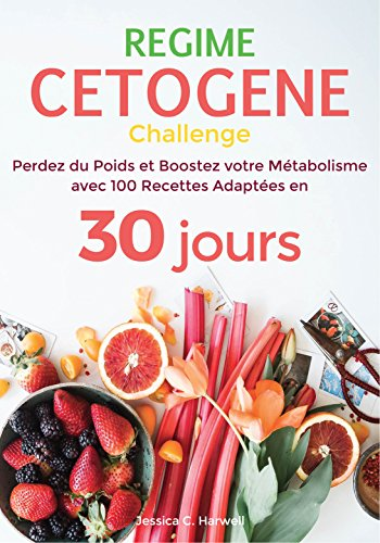 Régime Cétogène: Perdez du Poids et Boostez votre Métabolisme avec 100 Recettes Adaptées en 30 jours  (French Edition) by James C. Anderson