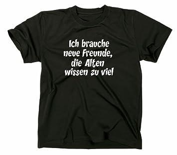 Ich Brauche Neue Freunde Die Alten Wissen Zu Viel T Shirt Funshirt