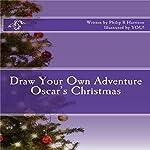 Draw Your Own Adventure: Oscar's Christmas | Philip R Harrison