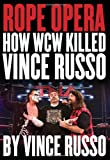 Rope Opera: How WCW Killed Vince Russo