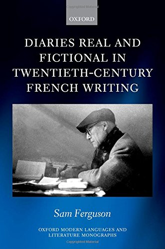 Diaries Real and Fictional in Twentieth-Century French Writing (Oxford Modern Languages and Literature Monographs)
