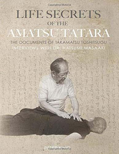 Life Secrets of the Amatsu Tatara: The Documents of Takamatsu Toshitsugu, Interviews with Hatsumi Masaaki